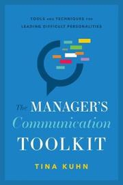 The Manager's Communication Toolkit by Tina Kuhn