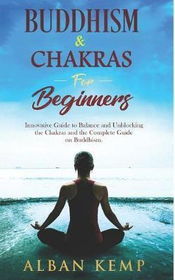 Buddhism & Chakras for Beginners by Alban Kemp