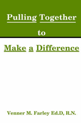 Nurses Pulling Together to Make a Difference by Venner M Farley, Ed.D., R.N. image