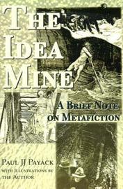 The Idea Mine: A Brief Note on Metafiction by Paul J.J. Payack image