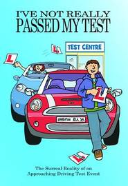 I've Not Really Passed My Driving Test by Jake Adie