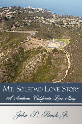 Mt. Soledad Love Story by John P. Roach Jr.