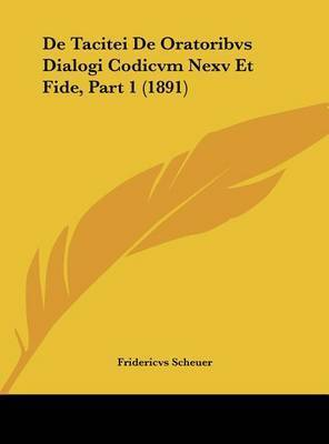 de Tacitei de Oratoribvs Dialogi Codicvm Nexv Et Fide, Part 1 (1891) by Fridericvs Scheuer