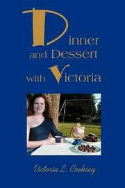 Dinner and Dessert with Victoria by Victoria L Cooksey