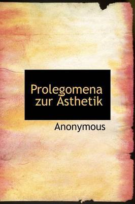 Prolegomena Zur Sthetik by * Anonymous