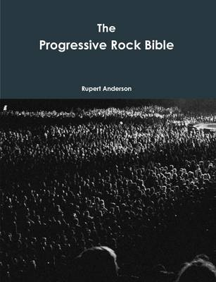 The Progressive Rock Bible by Rupert Anderson