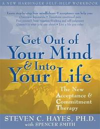 Get Out of Your Mind and into Your Life: The New Acceptance and Commitment Therapy by Steven C Hayes image