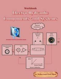 Electro-Hydraulic Components and Systems - Workbook by Dr Medhat Khalil