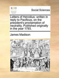 Letters of Helvidius by James Madison