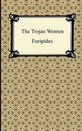 The Trojan Women by * Euripides