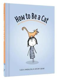 How to Be a Cat by Lisa Swerling