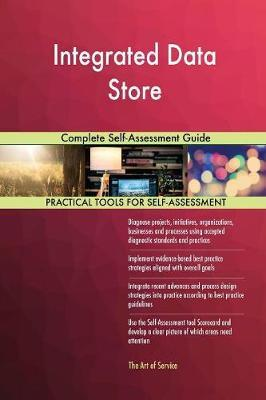 Integrated Data Store Complete Self-Assessment Guide by Gerardus Blokdyk image