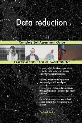 Data Reduction Complete Self-Assessment Guide by Gerardus Blokdyk image