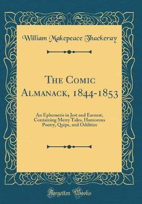 The Comic Almanack, 1844-1853 by William Makepeace Thackeray