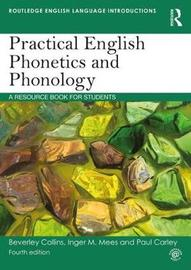 Practical English Phonetics and Phonology by Beverley Collins
