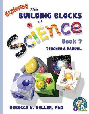 Exploring the Building Blocks of Science Book 7 Teacher's Manual by Phd Rebecca W Keller
