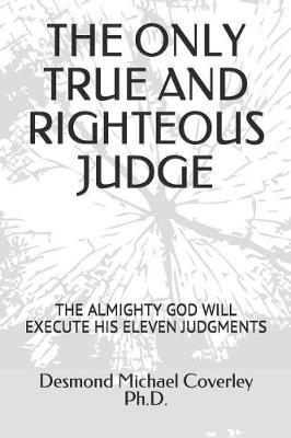The Only True and Righteous Judge by Desmond Michael Coverley