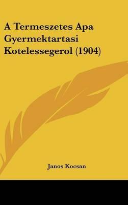 A Termeszetes APA Gyermektartasi Kotelessegerol (1904) by Janos Kocsan image