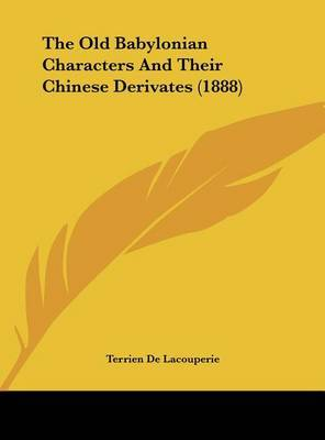 The Old Babylonian Characters and Their Chinese Derivates (1888) by Terrien De Lacouperie image
