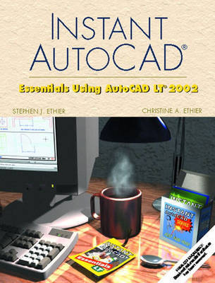 Instant AutoCAD LT: Essential AutoCAD LT 2000+ by Christine A Ethier