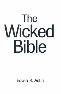 The Wicked Bible by Edwin R. Astin