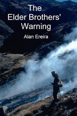 The Elder Brothers' Warning by Alan Ereira