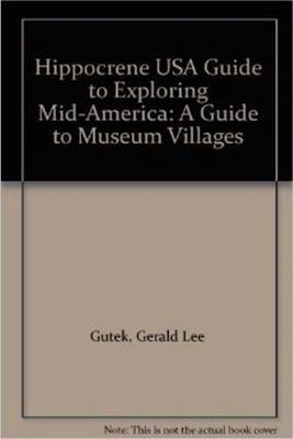 Hippocrene Guide to Exploring Mid America by Gerald Lee Gutek
