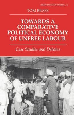 Towards a Comparative Political Economy of Unfree Labour by Tom Brass image