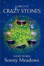 A Circle of Crazy Stones: Short Works by Sonny Meadows image