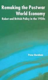 Remaking the Postwar World Economy by Peter Burnham image