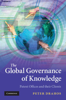 The Global Governance of Knowledge by Peter Drahos