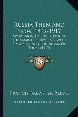 Russia Then and Now, 1892-1917: My Mission to Russia During the Famine of 1891-1892 with Data Bearing Upon Russia of Today (1917) by Francis Brewster Reeves image