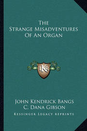 The Strange Misadventures of an Organ by John Kendrick Bangs