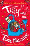 Tilly and the Time Machine by Adrian Edmondson