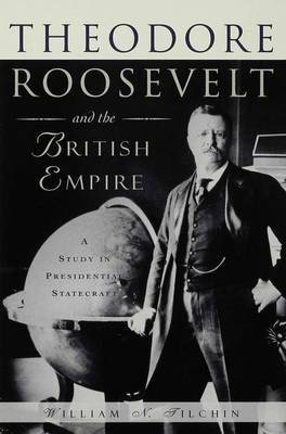 Theodore Roosevelt and the British Empire by William N. Tilchin image