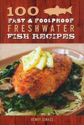 100 Fast & Foolproof Freshwater Fish Recipes by Henry Sinkus image