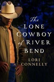 The Lone Cowboy of River Bend by Lori Connelly image