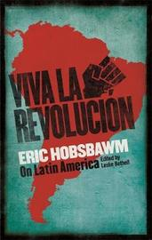 Viva la Revolucion by Eric Hobsbawm