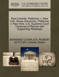 Raul Llorente, Petitioner, V. New York. Alvaro Doronzoro, Petitioner, V. New York. U.S. Supreme Court Transcript of Record with Supporting Pleadings by Bernard G Ehrlich