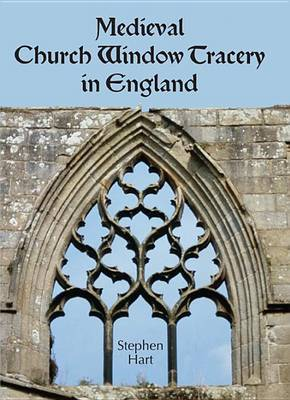 Medieval Church Window Tracery in England by Stephen Hart