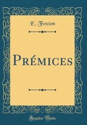 Premices (Classic Reprint) by E Foxton