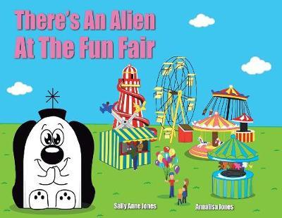 There's a An Alien At The Funfair by Sally Jones