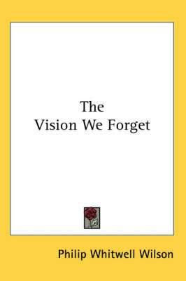 The Vision We Forget by Philip Whitwell Wilson image