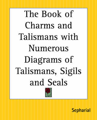 "The Book of Charms and Talismans with Numerous Diagrams of Talismans, Sigils and Seals by ""Sepharial"""