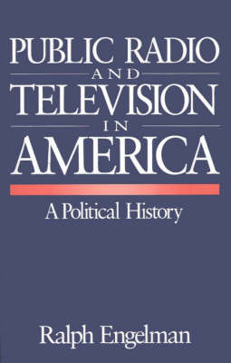 Public Radio and Television in America by Ralph Engelman