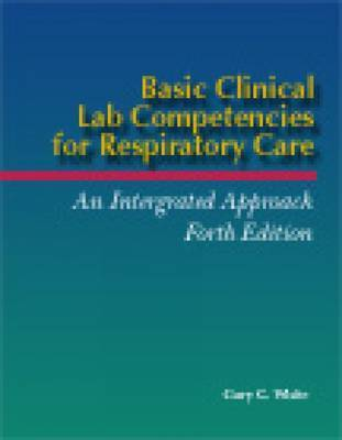 Basic Clinical Lab Competencies for Respiratory Care by Gary C. White