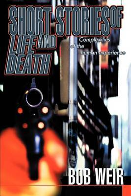 Short Stories of Life and Death: Complexities of the Human Experience by Bob Weir image