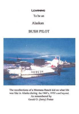 Learning to be an Alaskan Bush Pilot by Jerry Potter