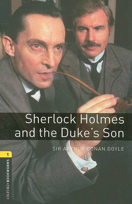 Oxford Bookworms Library: Level 1:: Sherlock Holmes and the Duke's Son by Arthur Conan Doyle image