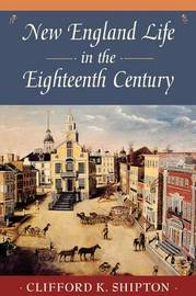 New England Life in the 18th Century by Clifford K. Shipton
